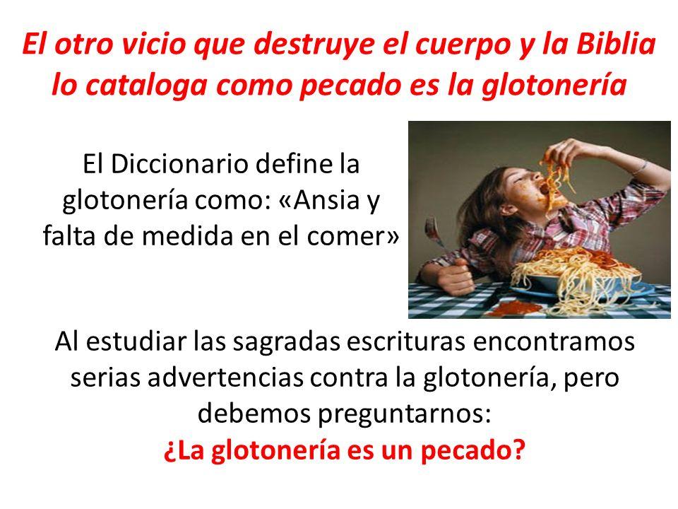 El otro vicio que destruye el cuerpo y la Biblia lo cataloga como pecado es la glotonería