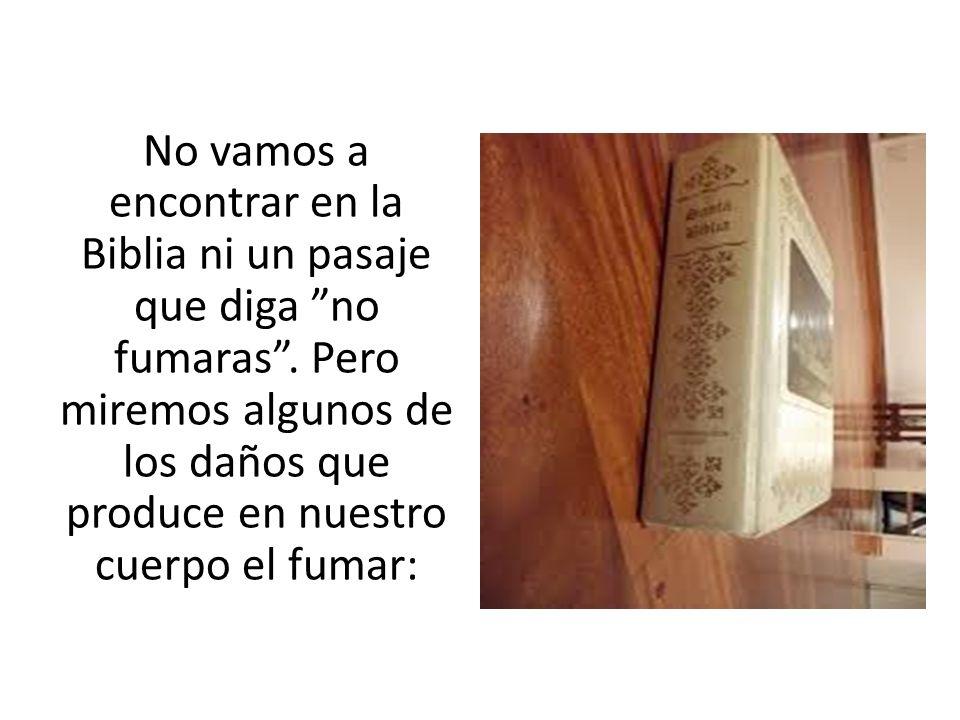 No vamos a encontrar en la Biblia ni un pasaje que diga no fumaras