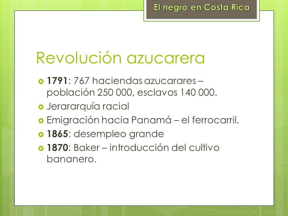 El negro en Costa RicaRevolución azucarera. 1791: 767 haciendas azucarares – población 250 000, esclavos 140 000.