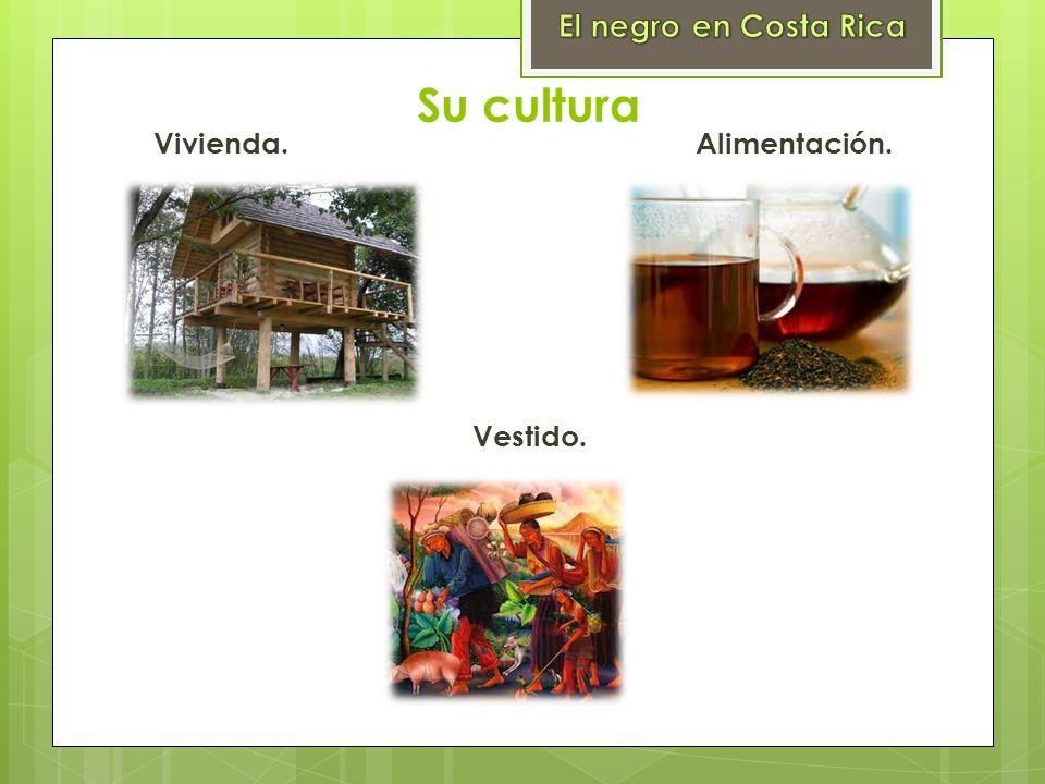 El negro en Costa Rica Su cultura. Vivienda. Alimentación.