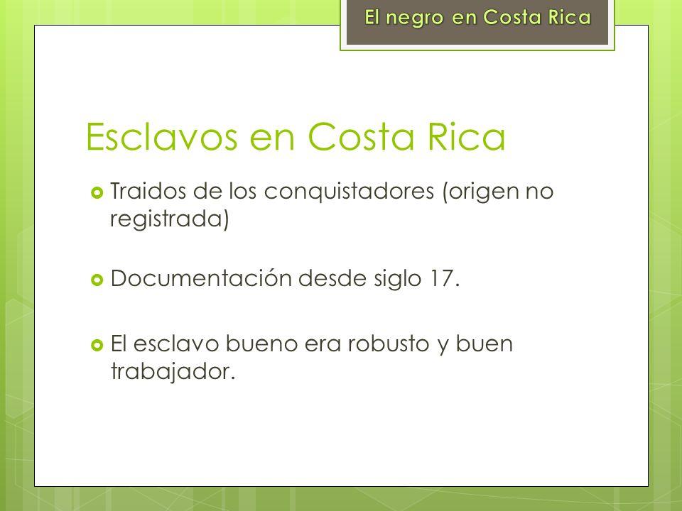 El negro en Costa RicaEsclavos en Costa Rica. Traidos de los conquistadores (origen no registrada) Documentación desde siglo 17.