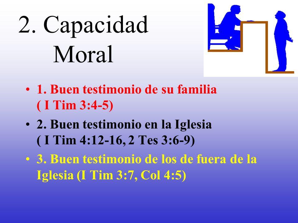 2. Capacidad Moral 1. Buen testimonio de su familia ( I Tim 3:4-5)
