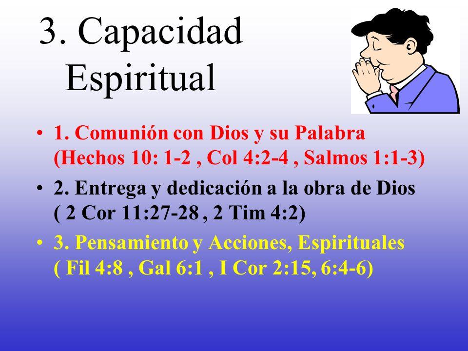 3. Capacidad Espiritual 1. Comunión con Dios y su Palabra (Hechos 10: 1-2 , Col 4:2-4 , Salmos 1:1-3)