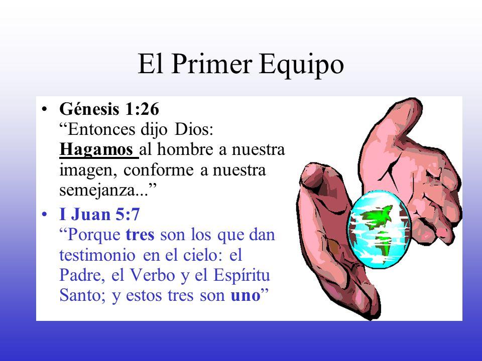 El Primer Equipo Génesis 1:26 Entonces dijo Dios: Hagamos al hombre a nuestra imagen, conforme a nuestra semejanza...