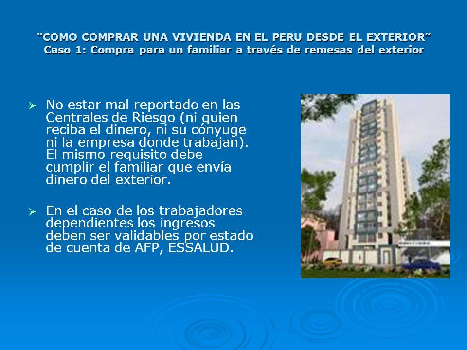 COMO COMPRAR UNA VIVIENDA EN EL PERU DESDE EL EXTERIOR Caso 1: Compra para un familiar a través de remesas del exterior