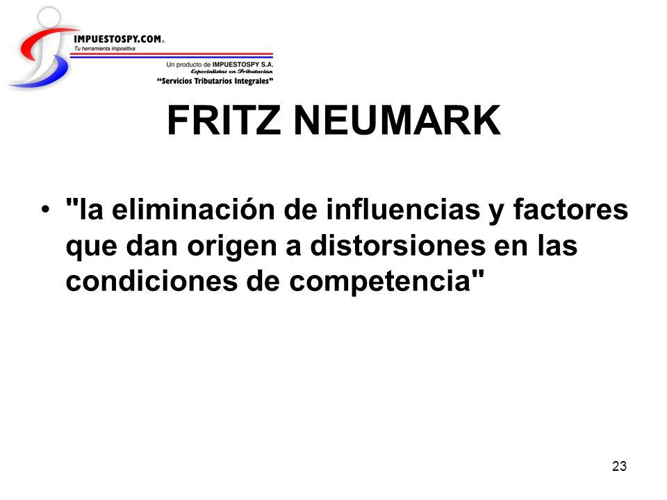 FRITZ NEUMARK la eliminación de influencias y factores que dan origen a distorsiones en las condiciones de competencia