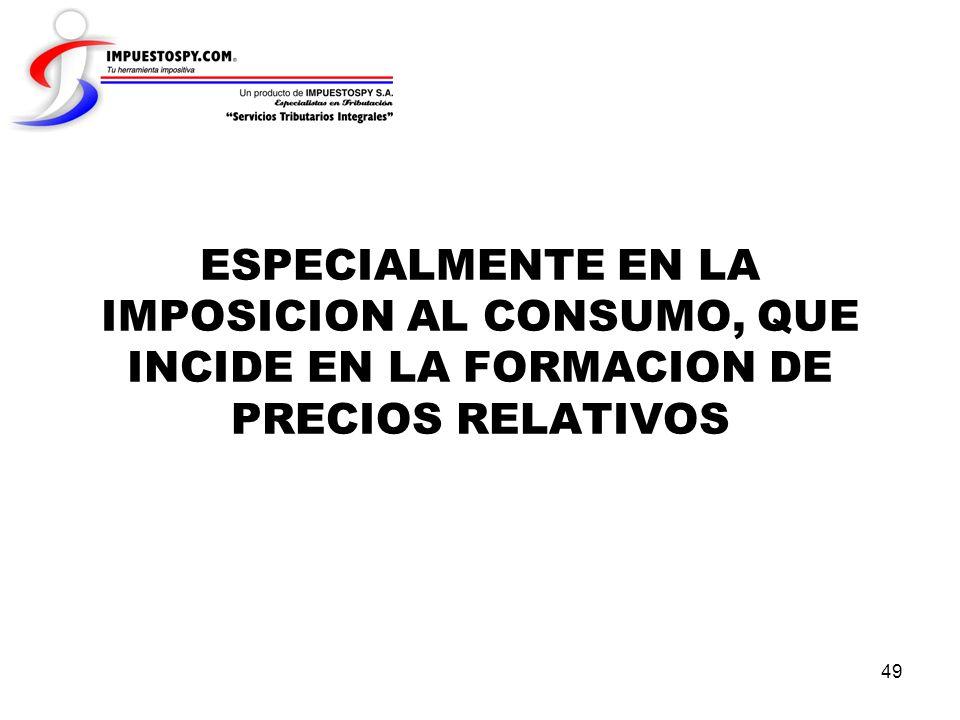 ESPECIALMENTE EN LA IMPOSICION AL CONSUMO, QUE INCIDE EN LA FORMACION DE PRECIOS RELATIVOS