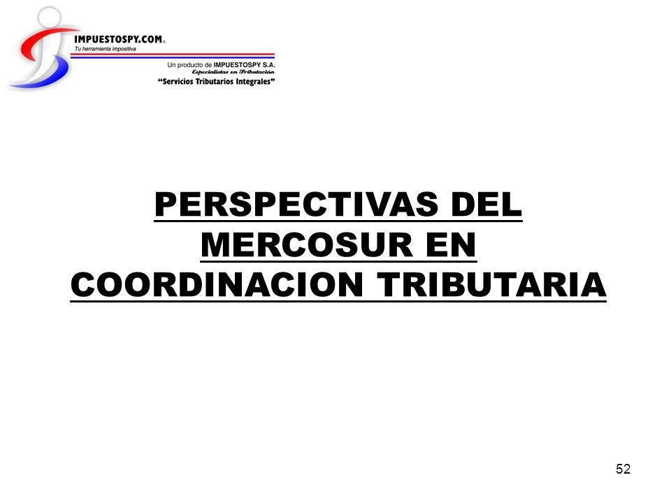 PERSPECTIVAS DEL MERCOSUR EN COORDINACION TRIBUTARIA