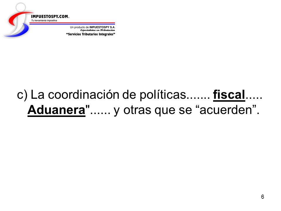 c) La coordinación de políticas. fiscal. Aduanera