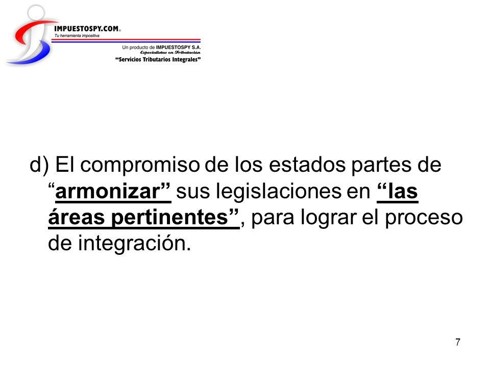 d) El compromiso de los estados partes de armonizar sus legislaciones en las áreas pertinentes , para lograr el proceso de integración.