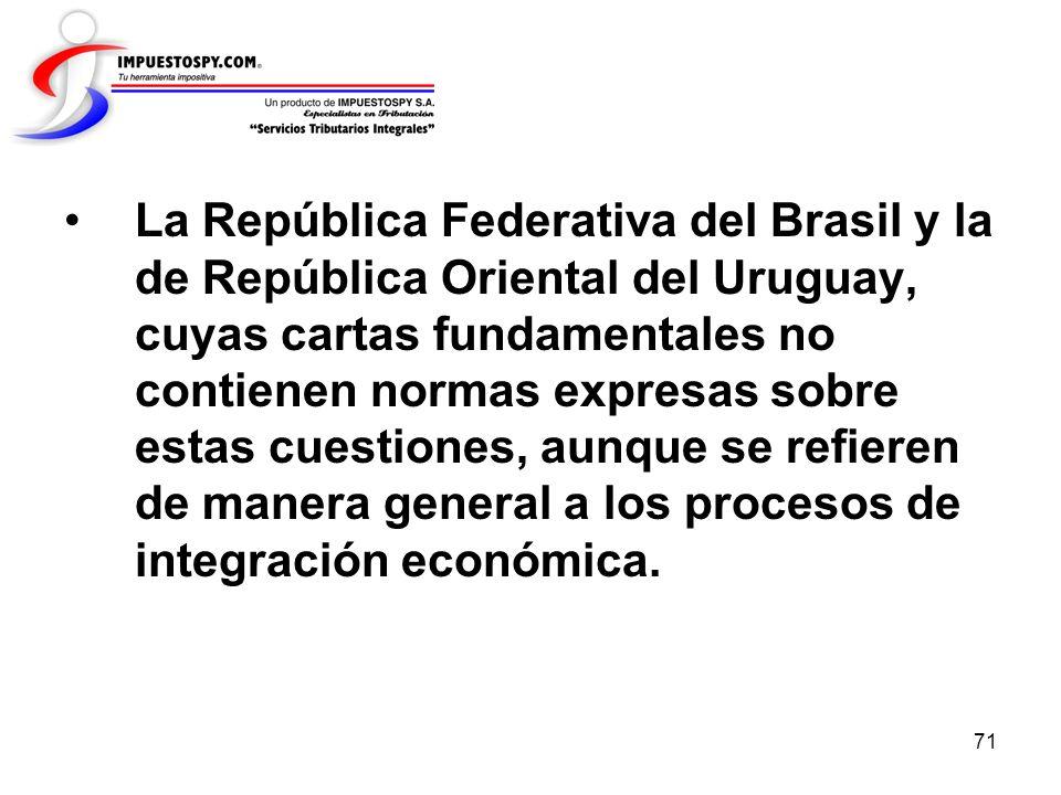 La República Federativa del Brasil y la de República Oriental del Uruguay, cuyas cartas fundamentales no contienen normas expresas sobre estas cuestiones, aunque se refieren de manera general a los procesos de integración económica.