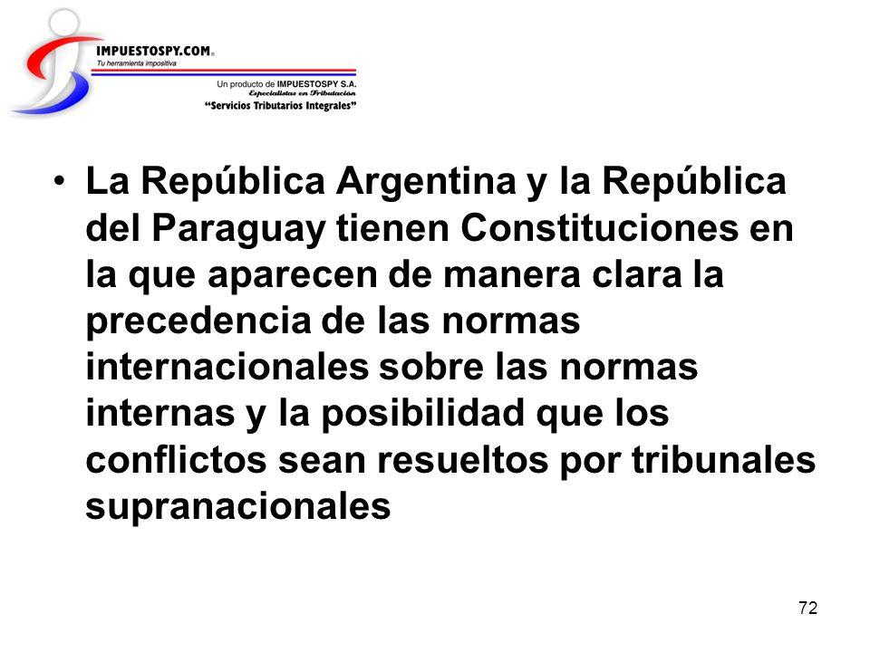 La República Argentina y la República del Paraguay tienen Constituciones en la que aparecen de manera clara la precedencia de las normas internacionales sobre las normas internas y la posibilidad que los conflictos sean resueltos por tribunales supranacionales