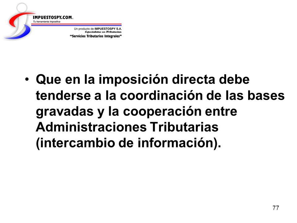 Que en la imposición directa debe tenderse a la coordinación de las bases gravadas y la cooperación entre Administraciones Tributarias (intercambio de información).