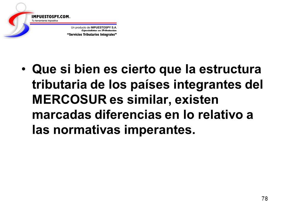 Que si bien es cierto que la estructura tributaria de los países integrantes del MERCOSUR es similar, existen marcadas diferencias en lo relativo a las normativas imperantes.