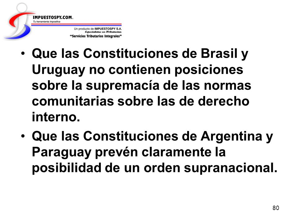 Que las Constituciones de Brasil y Uruguay no contienen posiciones sobre la supremacía de las normas comunitarias sobre las de derecho interno.