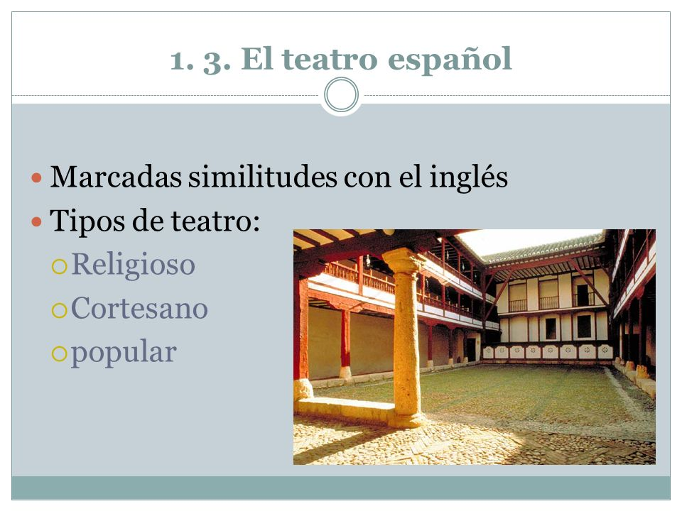 1. 3. El teatro español Marcadas similitudes con el inglés