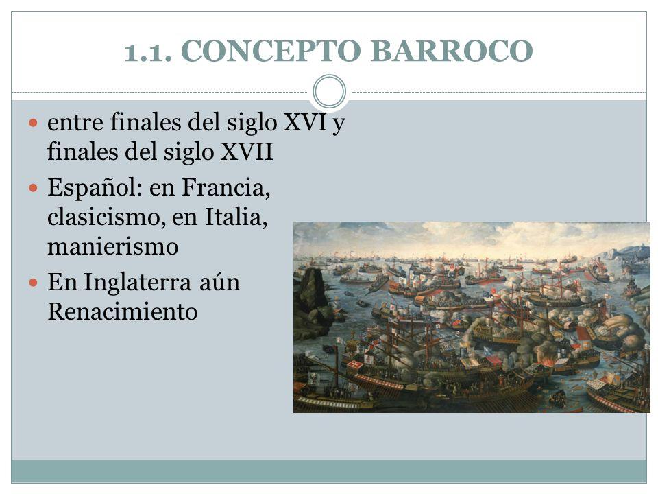 1.1. CONCEPTO BARROCOentre finales del siglo XVI y finales del siglo XVII. Español: en Francia, clasicismo, en Italia, manierismo.