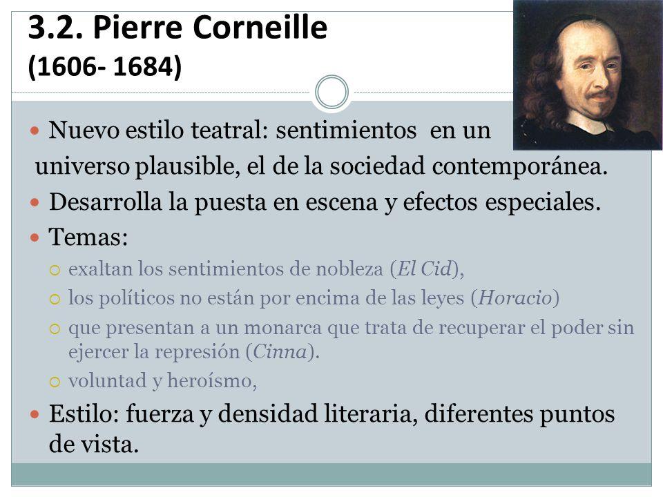 3.2. Pierre Corneille (1606- 1684) Nuevo estilo teatral: sentimientos en un. universo plausible, el de la sociedad contemporánea.