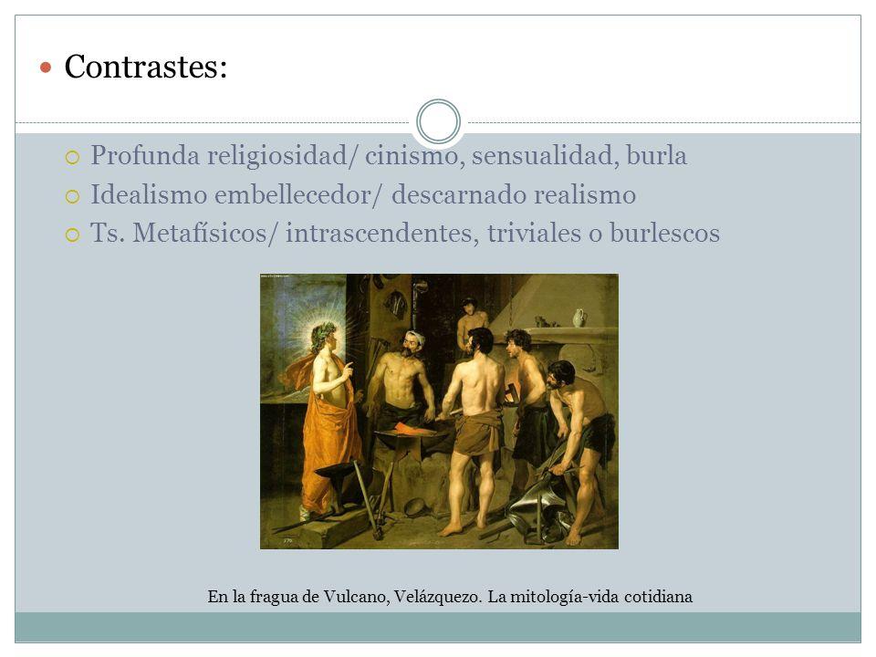 Contrastes: Profunda religiosidad/ cinismo, sensualidad, burla
