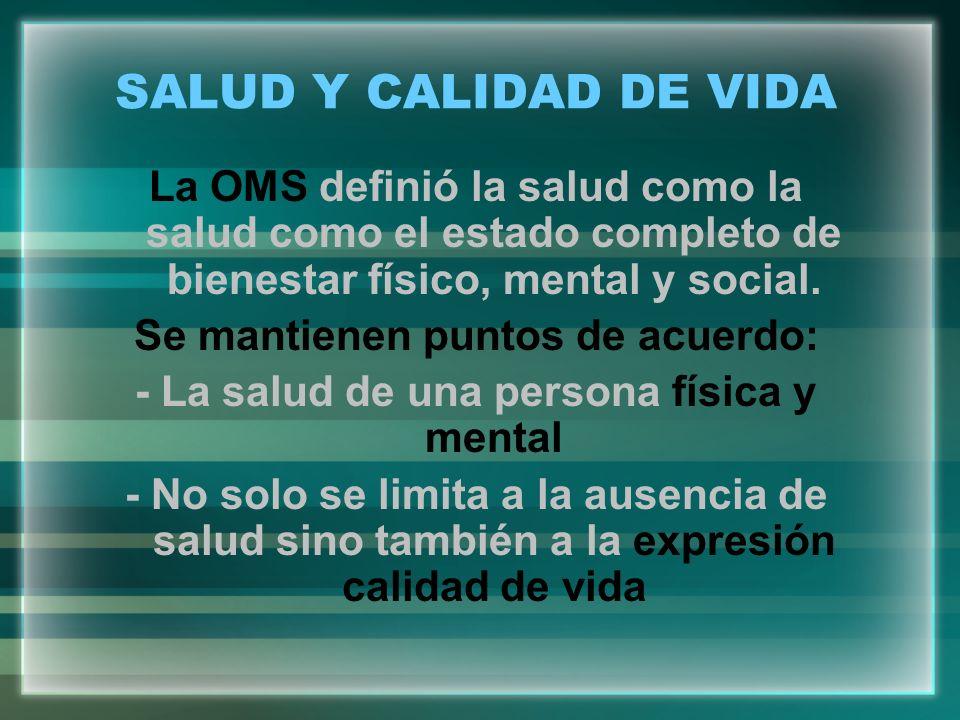 SALUD Y CALIDAD DE VIDA La OMS definió la salud como la salud como el estado completo de bienestar físico, mental y social.