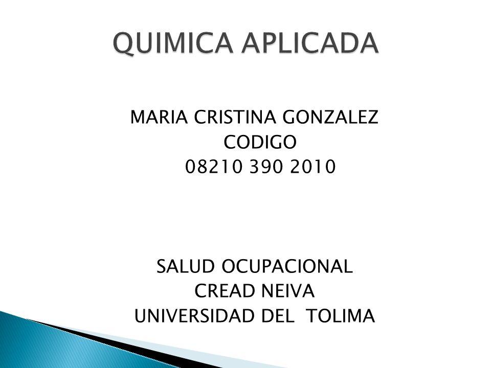 QUIMICA APLICADAMARIA CRISTINA GONZALEZ CODIGO 08210 390 2010 SALUD OCUPACIONAL CREAD NEIVA UNIVERSIDAD DEL TOLIMA
