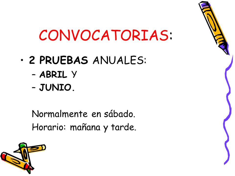 CONVOCATORIAS: 2 PRUEBAS ANUALES: ABRIL Y JUNIO.
