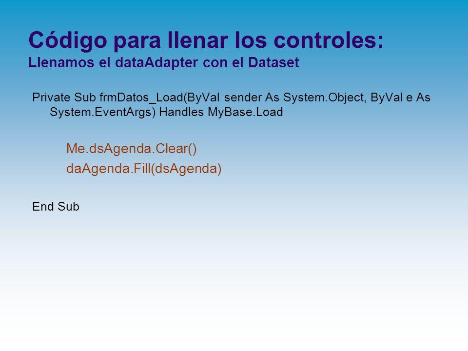 Código para llenar los controles: Llenamos el dataAdapter con el Dataset