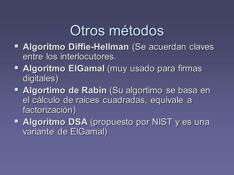 Otros métodos Algoritmo Diffie-Hellman (Se acuerdan claves entre los interlocutores. Algoritmo ElGamal (muy usado para firmas digitales)
