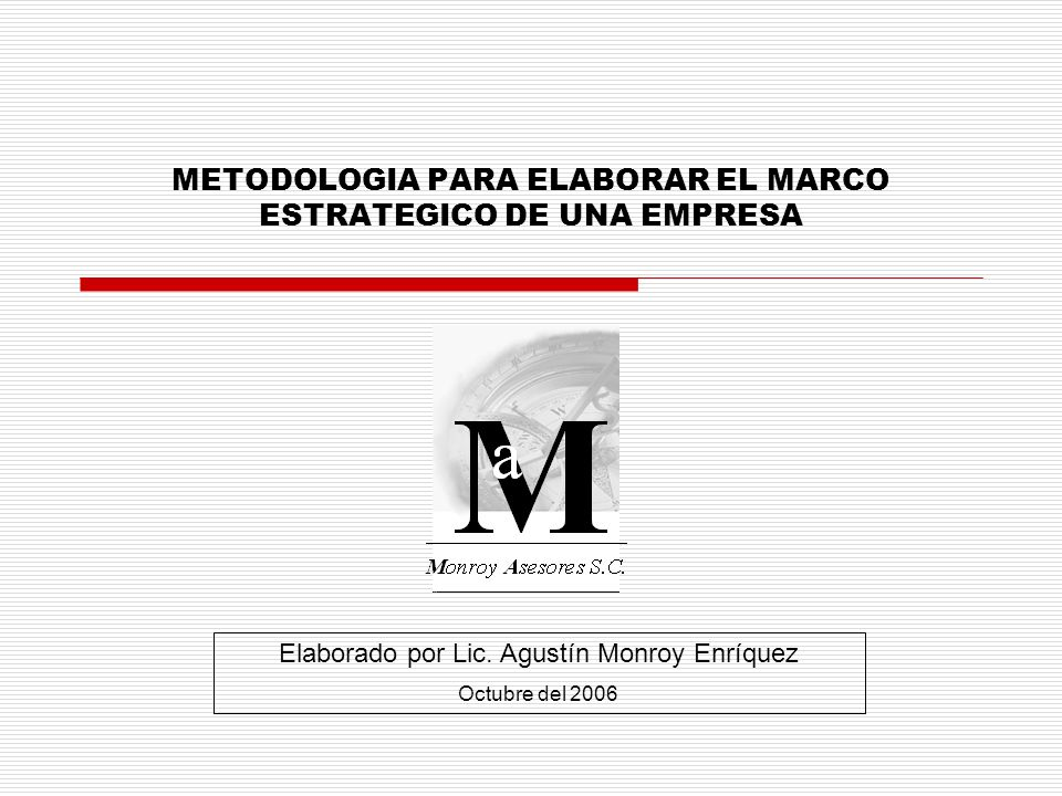 METODOLOGIA PARA ELABORAR EL MARCO ESTRATEGICO DE UNA EMPRESA