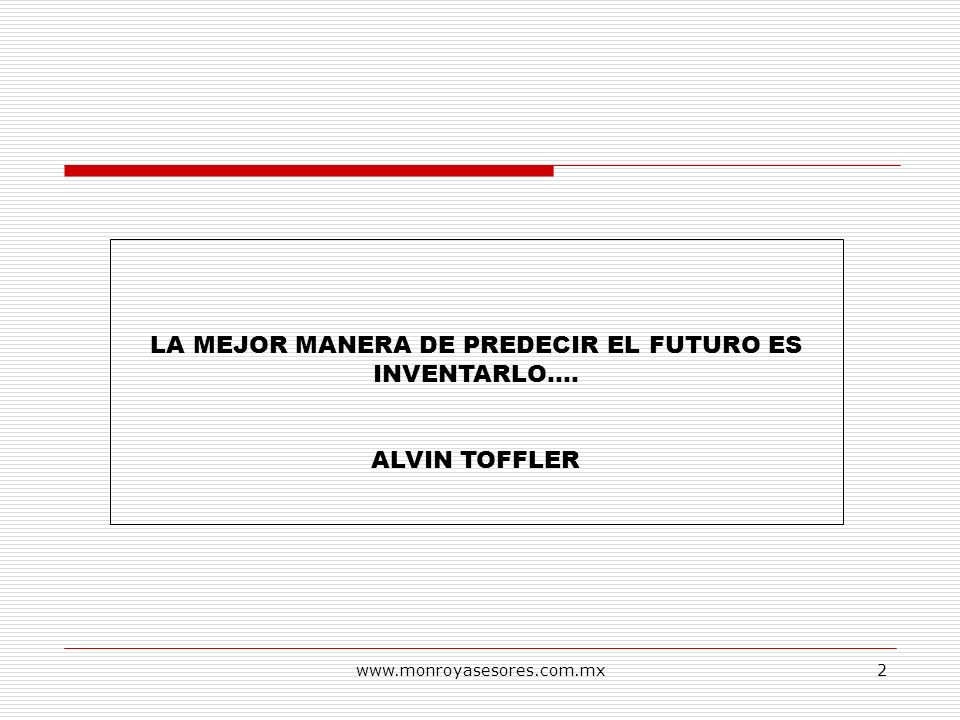 LA MEJOR MANERA DE PREDECIR EL FUTURO ES INVENTARLO….