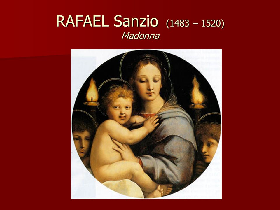 RAFAEL Sanzio (1483 – 1520) Madonna