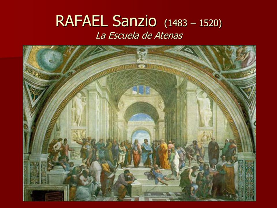 RAFAEL Sanzio (1483 – 1520) La Escuela de Atenas