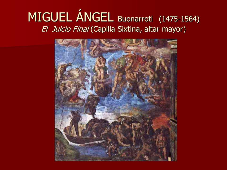 MIGUEL ÁNGEL Buonarroti (1475-1564) El Juicio Final (Capilla Sixtina, altar mayor)