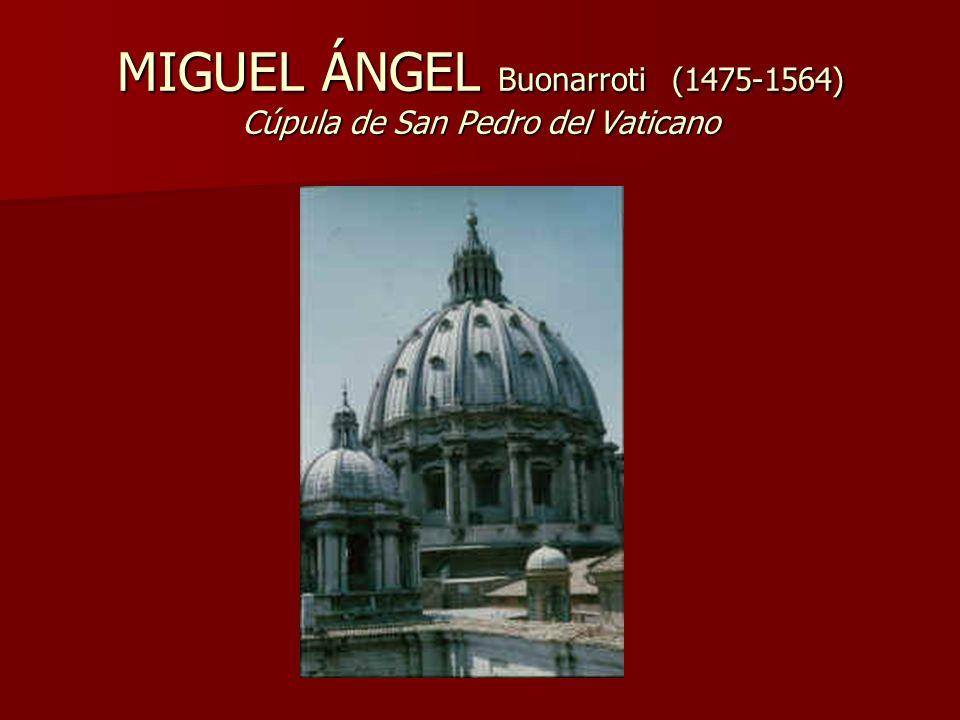 MIGUEL ÁNGEL Buonarroti (1475-1564) Cúpula de San Pedro del Vaticano