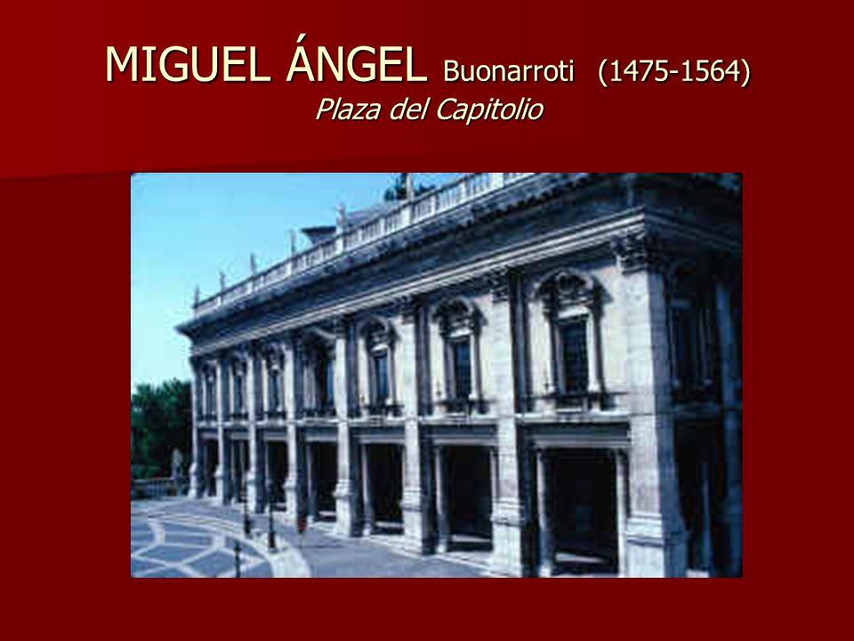 MIGUEL ÁNGEL Buonarroti (1475-1564) Plaza del Capitolio