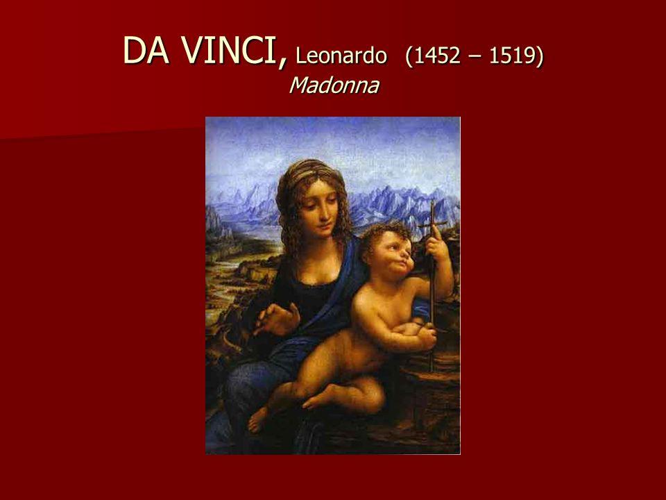 DA VINCI, Leonardo (1452 – 1519) Madonna