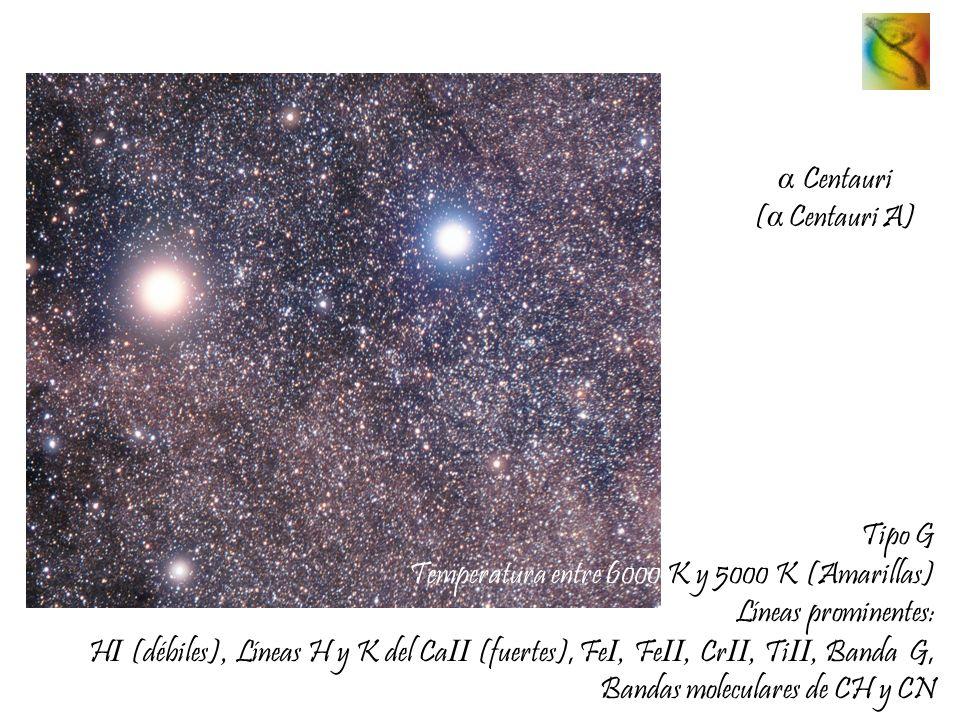 α Centauri (α Centauri A) Tipo G. Temperatura entre 6000 K y 5000 K (Amarillas) Líneas prominentes: