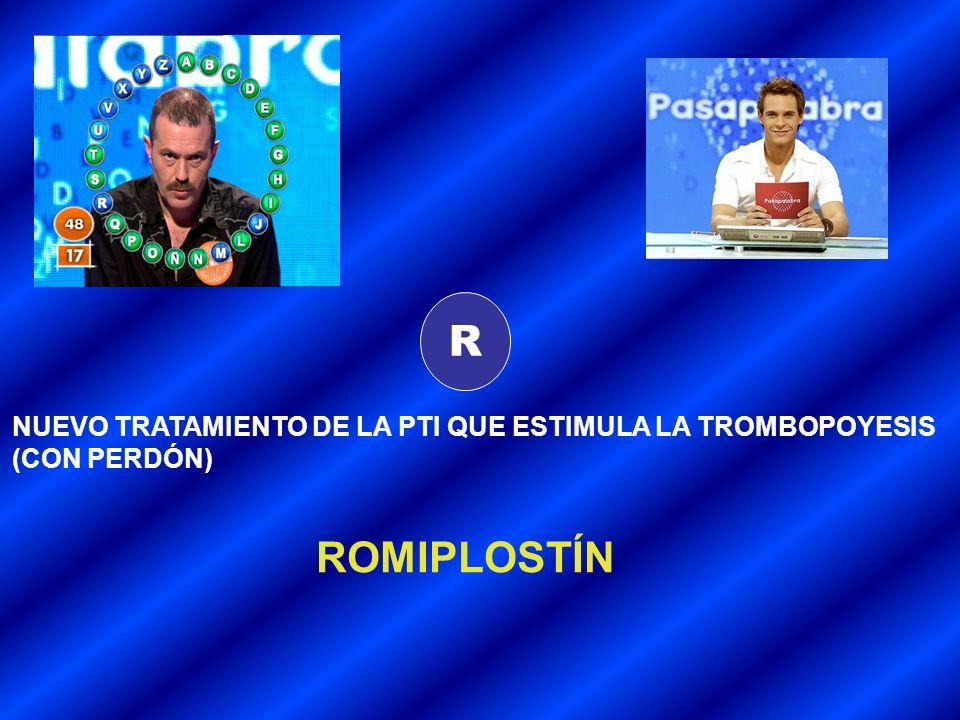 R NUEVO TRATAMIENTO DE LA PTI QUE ESTIMULA LA TROMBOPOYESIS (CON PERDÓN) ROMIPLOSTÍN