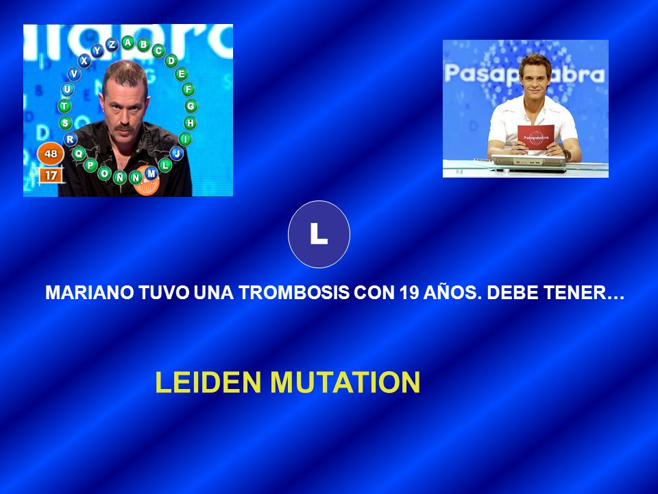 L MARIANO TUVO UNA TROMBOSIS CON 19 AÑOS. DEBE TENER… LEIDEN MUTATION