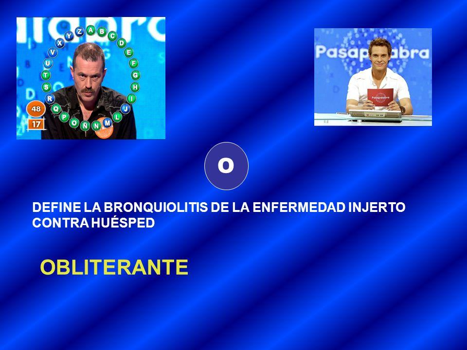 O DEFINE LA BRONQUIOLITIS DE LA ENFERMEDAD INJERTO CONTRA HUÉSPED OBLITERANTE