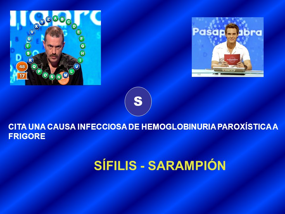 S CITA UNA CAUSA INFECCIOSA DE HEMOGLOBINURIA PAROXÍSTICA A FRIGORE SÍFILIS - SARAMPIÓN