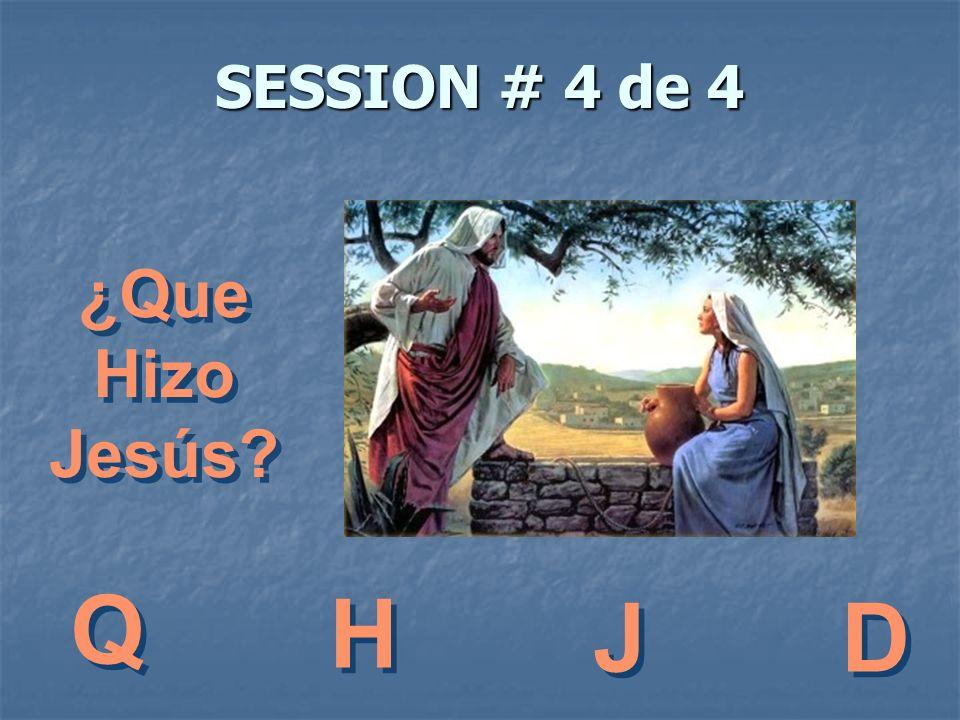 Q H J D ¿Que Hizo Jesús SESSION # 4 de 4