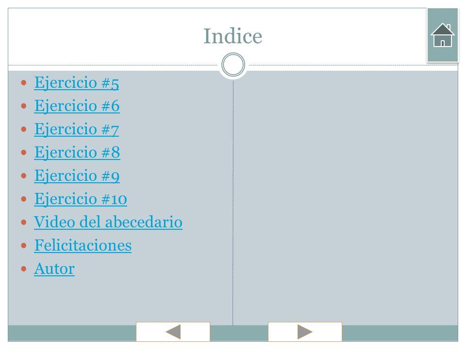 Indice Ejercicio #5 Ejercicio #6 Ejercicio #7 Ejercicio #8