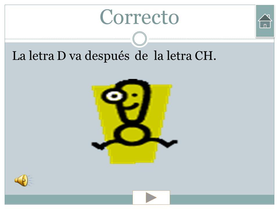 Correcto La letra D va después de la letra CH.