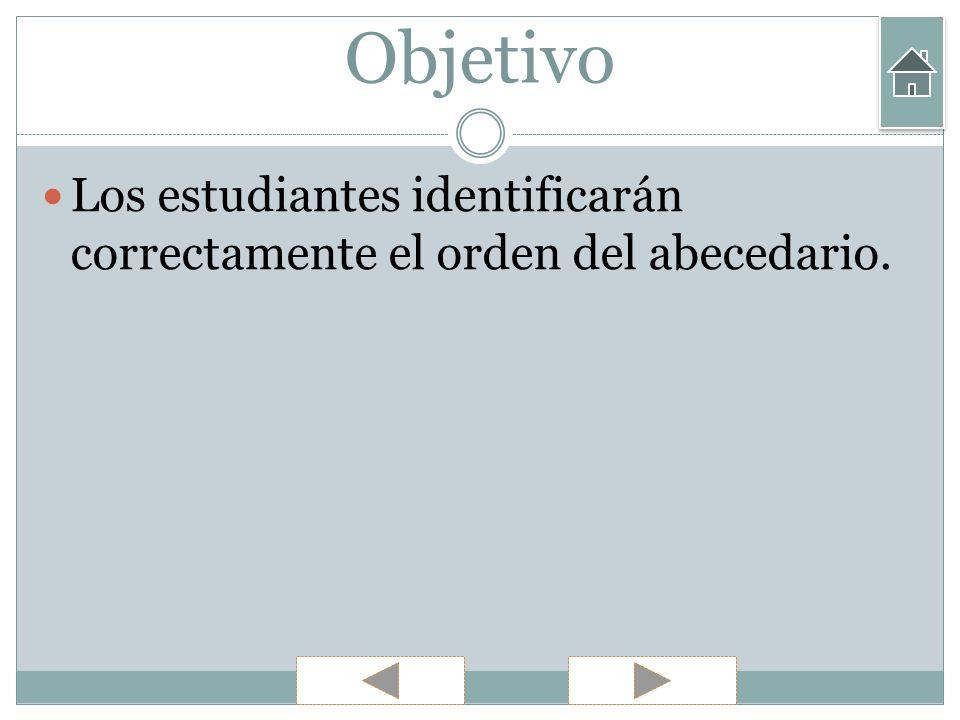 Objetivo Los estudiantes identificarán correctamente el orden del abecedario.