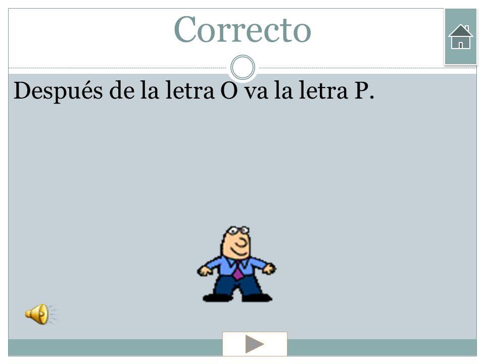 Correcto Después de la letra O va la letra P.