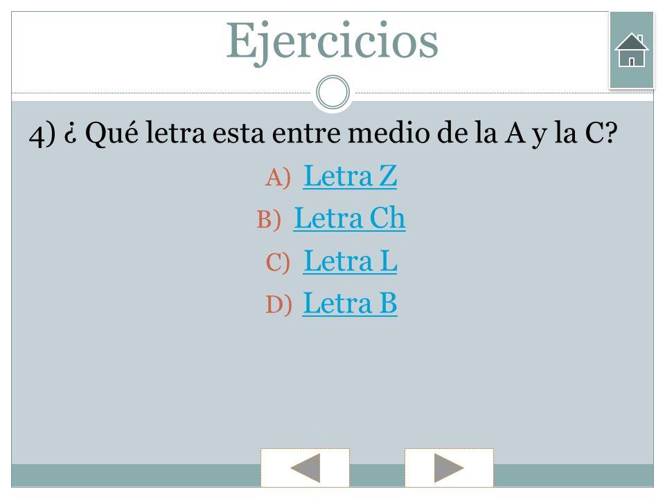 Ejercicios 4) ¿ Qué letra esta entre medio de la A y la C Letra Z