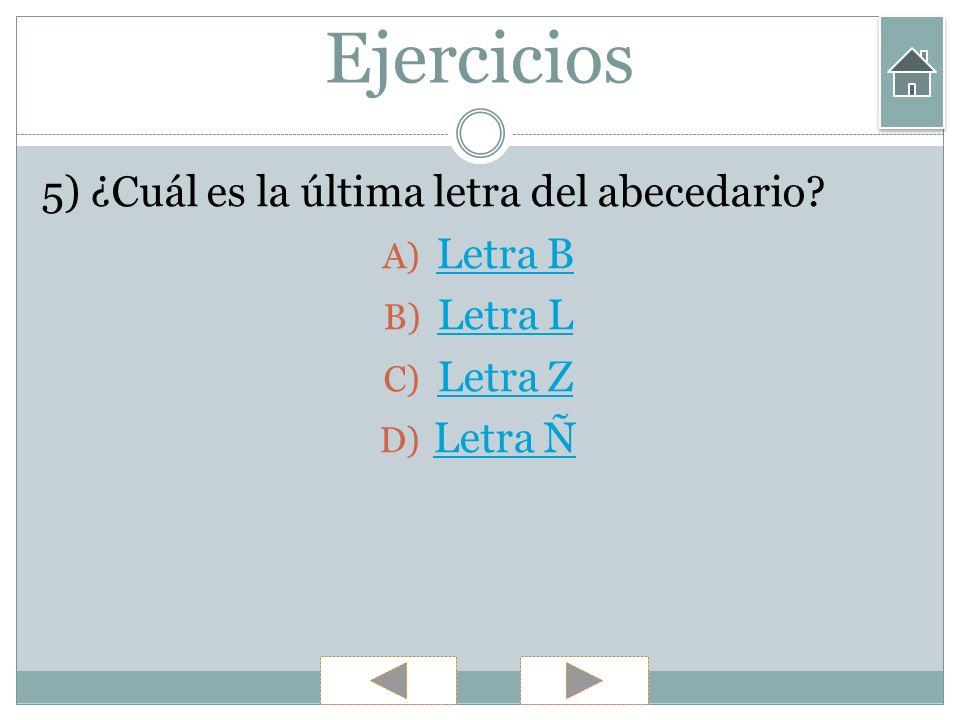 Ejercicios 5) ¿Cuál es la última letra del abecedario Letra B Letra L