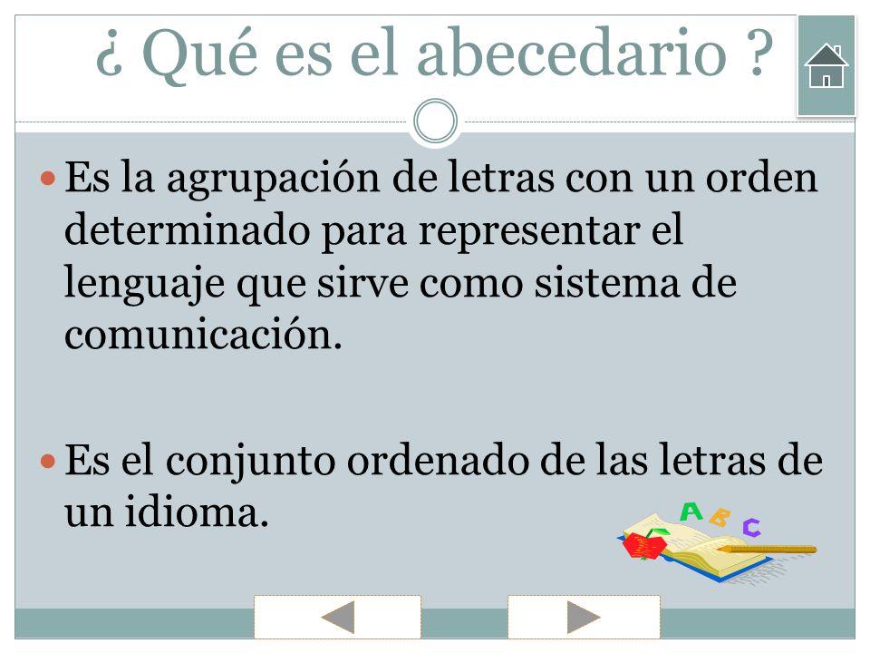 ¿ Qué es el abecedario Es la agrupación de letras con un orden determinado para representar el lenguaje que sirve como sistema de comunicación.