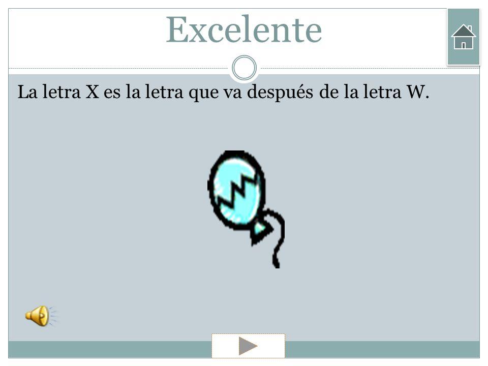 Excelente La letra X es la letra que va después de la letra W.